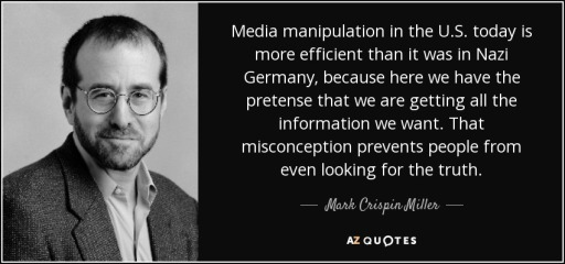 quote-media-manipulation-in-the-u-s-today-is-more-efficient-than-it-was-in-nazi-germany-because-mark-crispin-miller-67-14-66